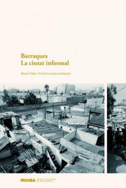 Barraques : la Barcelona informal del segle XX / Mercè Tatjer i Cristina Larrea