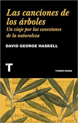 Las Canciones de los árboles: un viaje por las conexiones de la naturaleza Haskell, David George