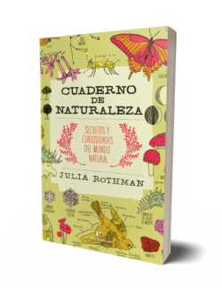 Cuaderno de naturaleza: secretos y curiosidades del mundo natural Rothman, Julia