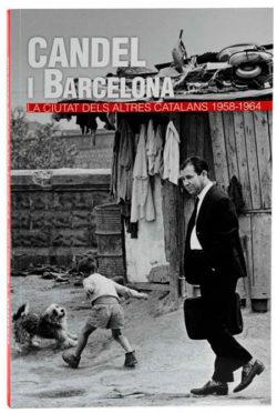 Candel i Barcelona: la ciutat dels altres catalans 1958-1964 CANDEL, FRANCISCO