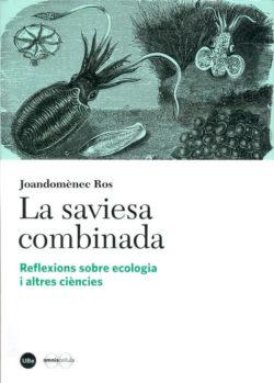La Saviesa combinada: reflexions sobre ecologia i altres ciències Ros, Joandomènec