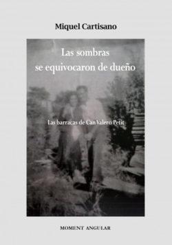Las sombras se equivocaron de dueño : las barracas de Can Valero Petit CARTISANO, Miquel