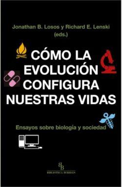 Cómo la evolución configura nuestras vidas: ensayos sobre biología y sociedad Losos, Jonathan B. / Lenski, Richard E.