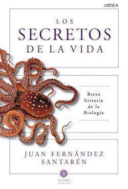 Los Secretos de la vida: breve historia de la biología Fernández Santarén, Juan