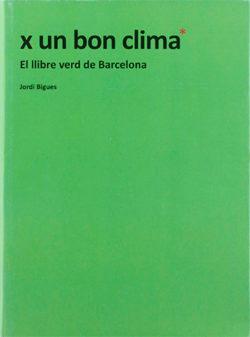 X un bon clima: el llibre verd de Barcelona BIGUES, Jordi