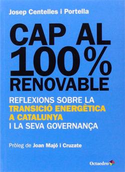 Cap al 100% renovable: reflexions sobre la transició energètica a Catalunya i la seva governança CENTELLES i PORTELLA, Josep