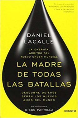 La Madre de todas las batallas: la energía, árbitro del nuevo orden mundial LACALLE, Daniel