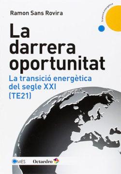La Darrera oportunitat: la transició energètica del segle XXI (TE21) SANS ROVIRA, Ramon