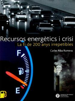 Recursos energètics i crisi: la fi de 200 anys irrepetibles RIBA i ROMEVA, Carles