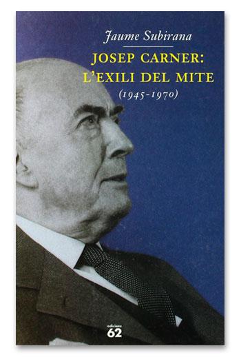 Josep Carner: 1945-1970 L'exili del mite SUBIRANA, Jaume