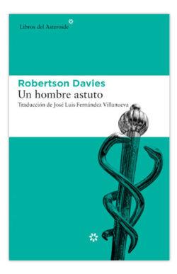 Un hombre astuto - Robertson Davies
