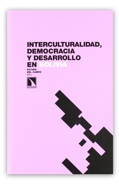 Interculturalidad, democracia y desarrollo en Bolivia DEL CAMPO, Esther