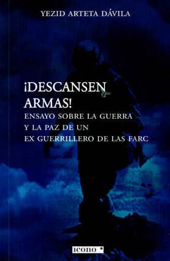 ¡Descansen armas! Ensayo sobre la guerra y la paz de un ex guerrillero de las FARC ARTETA DÁVILA, Yezid