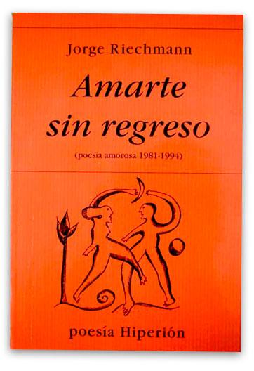RIECHMANN, Jorge - Amarte sin regreso: poesía amorosa 1981-1994