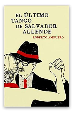 El último tango de Salvador Allende AMPUERO, Roberto