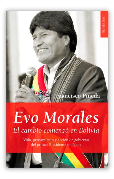 Evo Morales: el cambio comenzó en Bolivia PINEDA, Francisco