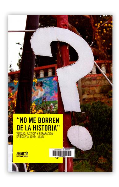 No me borren de la historia: verdad, justicia y reparación en Bolivia (1964-1982) AMNISTIA Internacional