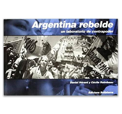 Argentina rebelde Un laboratorio de contrapoder HÉRARD, Daniel