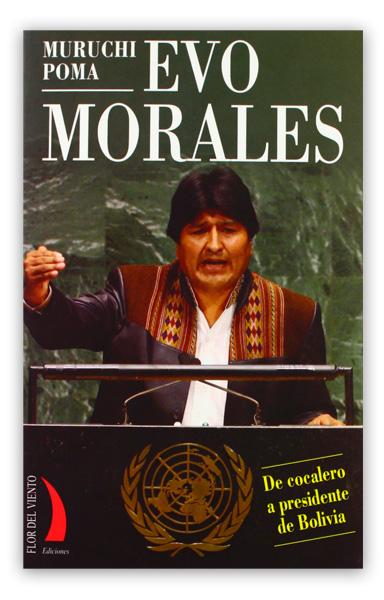 Evo Morales: de cocalero a presidente de Bolivia MURUCHI, Poma