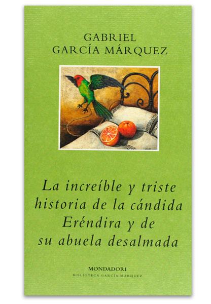La increíble y triste historia de la cándida Eréndira y de su abuela desalmada GARCÍA MÁRQUEZ, Gabriel