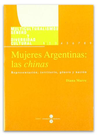 Mujeres argentinas Las chinas: representación, territorio, género y nación MARRE, Diana
