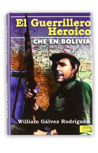 El Guerrillero heroico: Che en Bolívia GALVEZ, William