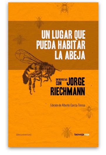 Un lugar que pueda habitar la abeja: entrevistas con Jorge Riechmann