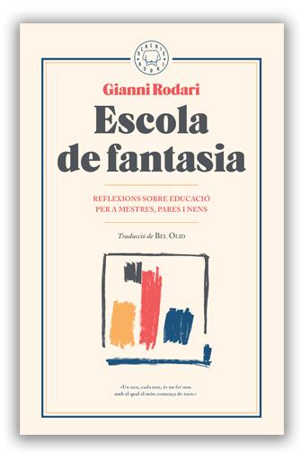 Escola de fantasia Reflexions sobre l'educació per a mestres, pares i nens RODARI, Gianni