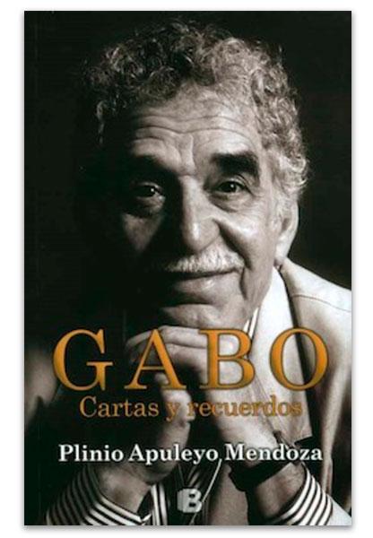 Gabo: cartas y recuerdos MENDOZA, Plinio Apuleyo