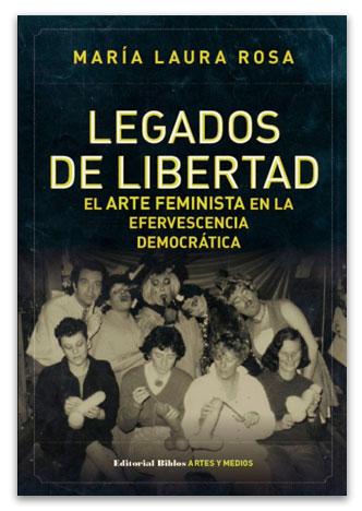 Legados de libertad El arte feminista en la efervescencia democrática ROSA, María Laura