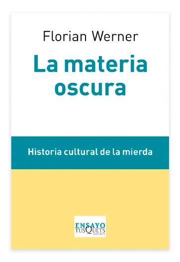 La Materia oscura Historia cultural de la mierda WERNER, Florian/a