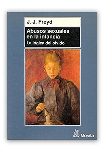 Abusos sexuales en la infancia La lógica del olvido FREYD, Jennifer J.