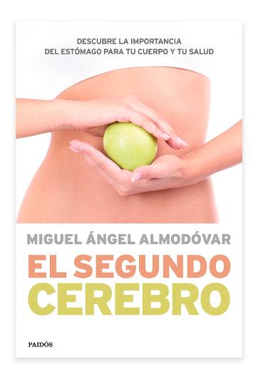 El Segundo cerebro Descubre la importancia del sistema digestivo para tu salud ALMODOVAR, Miguel Ángel