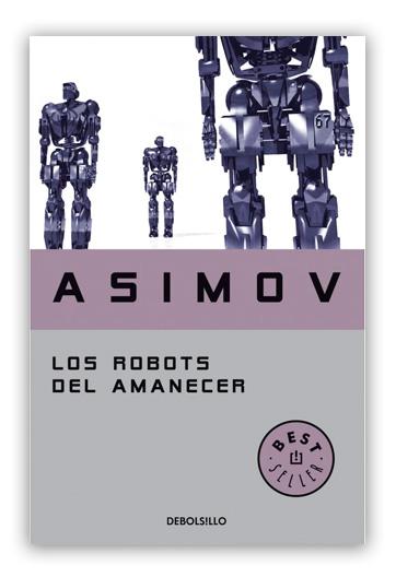 Los robots del amanecer ASIMOV, Isaac