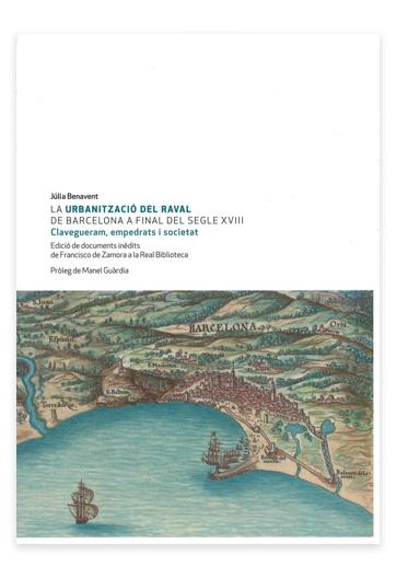 La Urbanització del Raval de Barcelona a final del segle XVIII clavegueram, empedrats i societat BENAVENT, Júlia