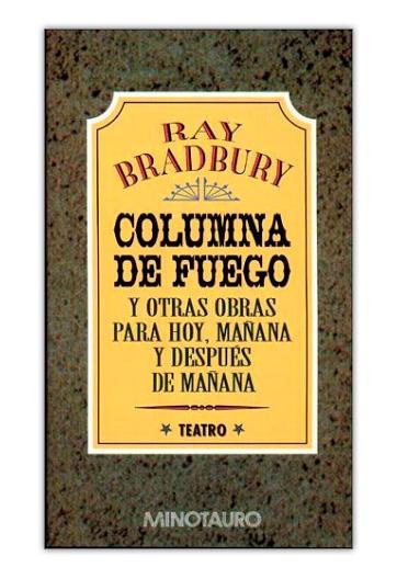 Columna de fuego y otras obras para hoy, mañana y después de mañana BRADBURY, Ray