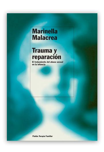 Trauma y reparación El tratamiento del abuso sexual en la infancia MALACREA, Marinella
