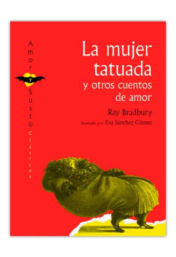 La Mujer tatuada y otros cuentos de amor BRADBURY, Ray