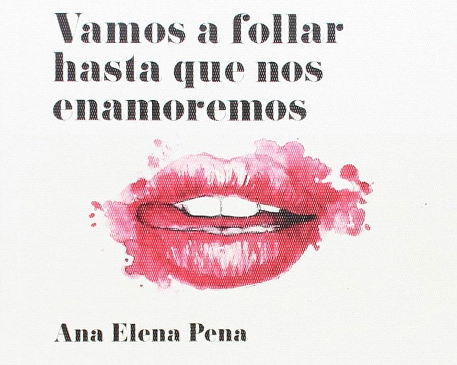 Ana Elena Pena Vamos a follar hasta que nos enamoremos