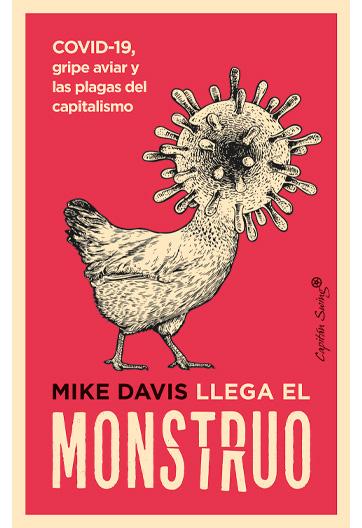 DAVIS, Mike Llega el monstruo COVID-19, gripe aviar y las plagas del capitalismo