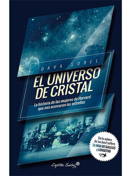 SOBEL, Dava El universo de cristal: la historia de las mujeres de Harvard que nos acercaron a las estrellas