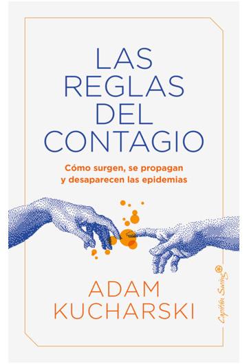 KUCHARSKI, Adam Las reglas del contagio Cómo surgen, se propagan y desaparecen las epidemias