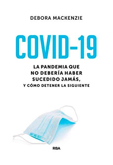 MACKENZIE, Debora COVID-19 La pandemia que no debería haber sucedido jamás, y cómo detener la siguiente