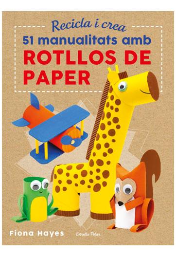 HAYES, Fiona 51 manualitats amb rotllos de paper