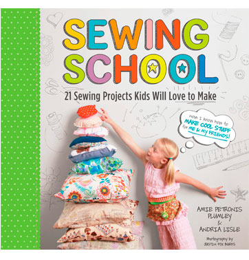 PLUMLEY, Amie Petronis Sewing school: 21 sewing projects kids will love to make