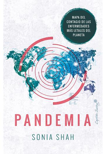 SHAH, Sonia Pandemia Mapa de contagio de las enfermedades más letales del planeta