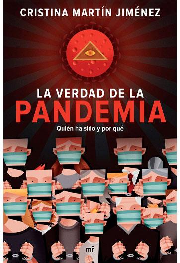 MARTÍN JIMÉNEZ, Cristina La verdad de la pandemia Quién ha sido y por qué