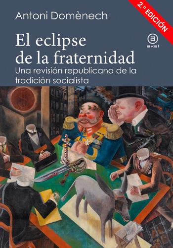 El eclipse de la fraternidad: Una revisión republicana de la tradición socialista (Domènech, Antoni)