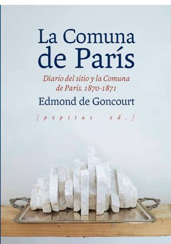 Diario del sitio y la Comuna de París: 1870-1871 (Goncourt, Edmond de)