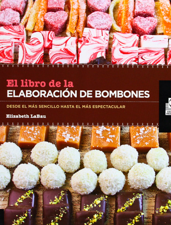 LABAU, Elizabeth El libro de la elaboración de bombones: desde el más sencillo hasta el más espectacular